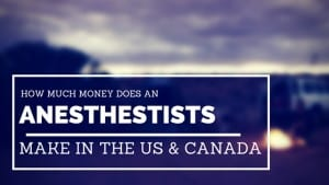 How Much Money Do Anesthetists Make in US & Canada